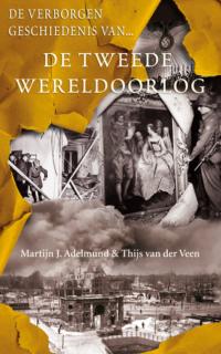 De verborgen geschiedenis van de Tweede Wereldoorlog Martijn J. Adelmund