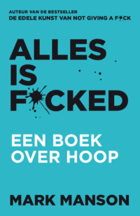 Alles is f*cked Mark Manson