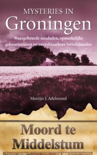 Mysteries in Groningen Martijn J. Adelmund