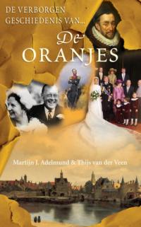 De verborgen geschiedenis van de Oranjes Martijn J. Adelmund